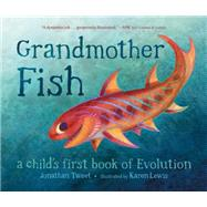 Grandmother Fish A Child's First Book of Evolution by Tweet, Jonathan; Lewis, Karen, 9781250113238