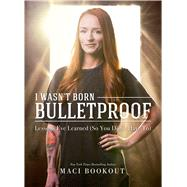 I Wasn't Born Bulletproof by Bookout, Maci, 9781682613238