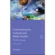 Communication, Cultural and Media Studies : The Key Concepts by Hartley; John, 9780415563239