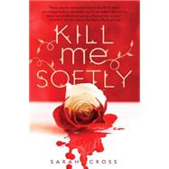 Kill Me Softly by Cross, Sarah, 9781606843239