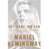 Out Came the Sun: Overcoming the Legacy of Mental Illness, Addiction, and Suicide in My Family by Hemingway, Mariel; Greenman, Ben (CON), 9781941393239