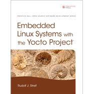Embedded Linux Systems with the Yocto Project by Streif, Rudolf J., 9780133443240