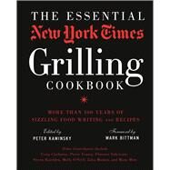 The Essential New York Times Grilling Cookbook More Than 100 Years of Sizzling Food Writing and Recipes by Kaminsky, Peter; Bittman, Mark, 9781402793240