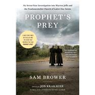 Prophet's Prey My Seven-Year Investigation into Warren Jeffs and the Fundamentalist Church of Latter-Day Saints by Brower, Sam; Krakauer, Jon, 9781608193240