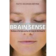 Brain Sense: The Science of the Senses and How We Process the World Around Us by Brynie, Faith Hickman, 9780814413241