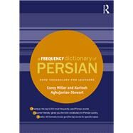 A Frequency Dictionary of Persian: Core vocabulary for learners by Miller; Corey Andrew, 9781138833241