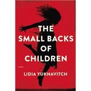 The Small Backs of Children by Yuknavitch, Lidia, 9780062383242