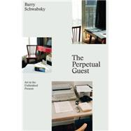 The Perpetual Guest by Schwabsky, Barry, 9781784783242