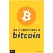 The Ultimate Guide to Bitcoin by Miller, Michael, 9780789753243