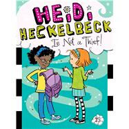 Heidi Heckelbeck Is Not a Thief! by Coven, Wanda; Burris, Priscilla, 9781481423243