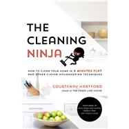The Cleaning Ninja How to Clean Your Home in 8 Minutes Flat and Other Clever Housekeeping Techniques by Hartford, Courtenay, 9781624143243