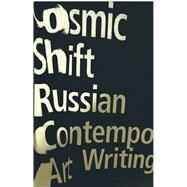 Cosmic Shift by Kabakov, Ilya; Kabakov, Emilia; Groys, Boris; De Baeare, Barte; Pepperstein, Pavel, 9781786993243