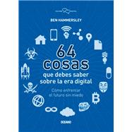 64 cosas que debes saber sobre la era digital / 64 things you should know about the digital age by Hammersley, Ben, 9786078303243