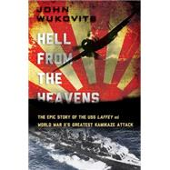 Hell from the Heavens: The Epic Story of the Uss Laffey and World War Ii's Greatest Kamikaze Attack by Wukovits, John, 9780306823244