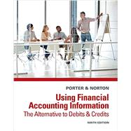 Using Financial Accounting Information The Alternative to Debits and Credits by Porter, Gary A.; Norton, Curtis L., 9781285183244