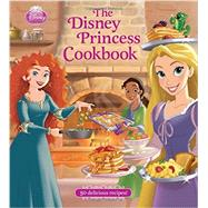The Disney Princess Cookbook by Disney Book Group; Disney Storybook Art Team, 9781423163244