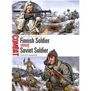 Finnish Soldier vs Soviet Soldier Winter War 1939–40 by Campbell, David; Shumate, Johnny, 9781472813244