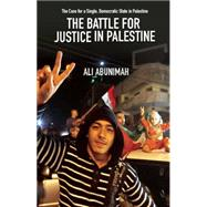 The Battle for Justice in Palestine: The Case for a Single Democratic State in Palestine by Abunimah, Ali, 9781608463244