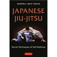 Japanese Jiu-jitsu: Secret Techniques of Self-defense by Craig, Darrell Max, 9784805313244