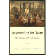 Accounting for Taste : The Triumph of French Cuisine by Ferguson, Priscilla Parkhurst, 9780226243245