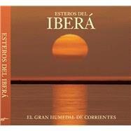 Esteros del Iber� The Great Wetlands of Argentina by Colodrero, Juan Ram�n D�az, 9780984693245