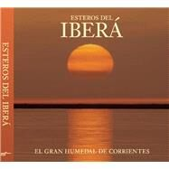 Esteros del Iberá The Great Wetlands of Argentina by Colodrero, Juan Ramón Díaz, 9780984693245