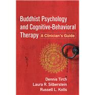 Buddhist Psychology and Cognitive-Behavioral Therapy A Clinician's Guide by Tirch, Dennis; Silberstein, Laura R.; Kolts, Russell L.; Leahy, Robert L., 9781462523245