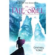 The Tale of Oriel by Voigt, Cynthia, 9781481403245