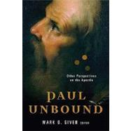 Paul Unbound : Other Perspectives on the Apostle by Given, Mark D., 9781598563245
