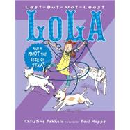 Last-but-not-least Lola and a Knot the Size of Texas by PAKKALA, CHRISTINEHOPPE, PAUL, 9781629793245