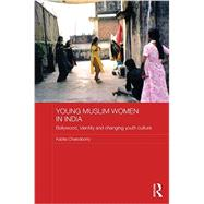 Young Muslim Women in India: Bollywood, Identity and Changing Youth Culture by Chakraborty; Kabita, 9780415563246
