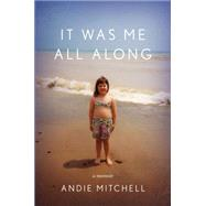It Was Me All Along by Mitchell, Andie, 9780770433246