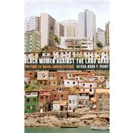 Black Women Against the Land Grab by Perry, Keisha-khan Y., 9780816683246