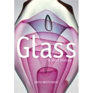 Glass : A Short History by Whitehouse, David, 9781588343246