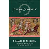 Romance of the Grail The Magic and Mystery of Arthurian Myth by Campbell, Joseph; Smith, Evans Lansing, 9781608683246