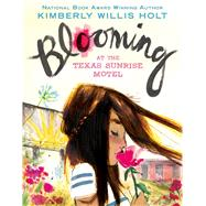 Blooming at the Texas Sunrise Motel by Holt, Kimberly Willis, 9781627793247