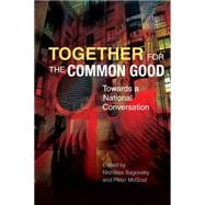 Together for the Common Good: Towards a National Conversation by Sagovsky, Nicholas; Mcgrail, Peter, 9780334053248
