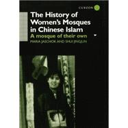 The History of Women's Mosques in Chinese Islam by Jaschok,Maria, 9781138863248