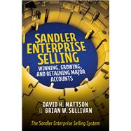 Sandler Enterprise Selling:  Winning, Growing, and Retaining Major Accounts by Mattson, David; Sullivan, Brian, 9781259643248