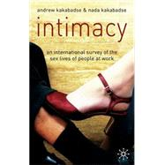 Intimacy : An International Survey of the Sex Lives of People at Work by Kakabadse, Andrew; Kakabadse, Nada K., 9781403943248