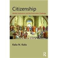 Citizenship: Identity, Institutions, and the Postmodern Challenge by Kalu; Kalu N., 9781482223248
