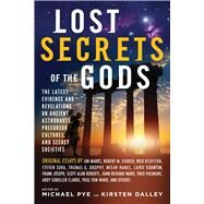 Lost Secrets of the Gods: The Latest Evidence and Revelations on Ancient Astronauts, Precursor Cultures, and Secret Societies by Pye, Michael; Dalley, Kirsten; Marrs, Jim (CON); Schoch, Robert M. (CON); Redfern, Nick (CON), 9781601633248