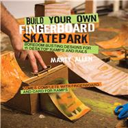 Build Your Own Fingerboard Skatepark by Allen, Marty, 9781909313248