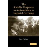 The Socialist Response to Antisemitism in Imperial Germany by Lars Fischer, 9780521153249