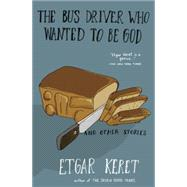 The Bus Driver Who Wanted To Be God & Other Stories by Keret, Etgar, 9781594633249