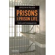 Prisons and Prison Life Costs and Consequences by Pollock, Joycelyn M., 9780199783250