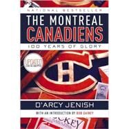 Montreal Canadiens : 100 Years of Glory by Jenish, D'Arcy, 9780385663250