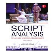 Script Analysis for Actors, Directors, and Designers by Thomas, James, 9780415663250