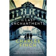 The Last Enchantments A Novel by Finch, Charles, 9781250063250