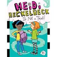 Heidi Heckelbeck Is Not a Thief! by Coven, Wanda; Burris, Priscilla, 9781481423250